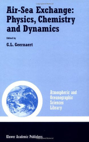Air-Sea Exchange: Physics, Chemistry and Dynamics (Atmospheric and Oceanographic Sciences Library)