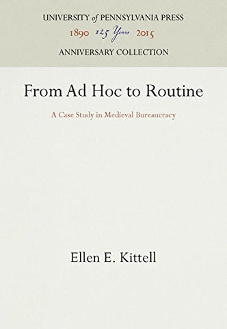 From Ad Hoc to Routine: A Case Study in Medieval Bureaucracy (The Middle Ages Series)