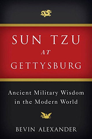 Sun Tzu at Gettysburg: Ancient Military Wisdom in the Modern World