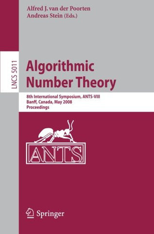 Algorithmic Number Theory: 8th International Symposium, ANTS-VIII Banff, Canada, May 17-22, 2008 Proceedings (Lecture Notes in Computer Science)