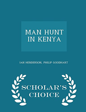 MAN HUNT IN KENYA - Scholar's Choice Edition