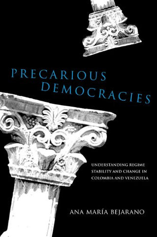 Precarious Democracies: Understanding Regime Stability and Change in Colombia and Venezuela (ND Kellogg Inst Int'l Studies)