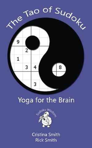 The Tao of Sudoku (Sudoku Wisdom) (Volume 1)