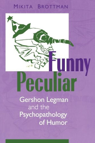Funny Peculiar: Gershon Legman and the Psychopathology of Humor