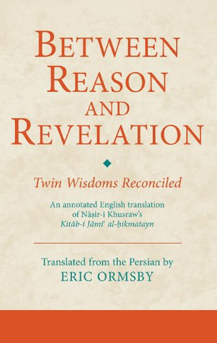Between Reason and Revelation: Twin Wisdoms Reconciled (Ismaili Texts and Translations)