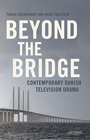 Beyond The Bridge: Contemporary Danish Television Drama