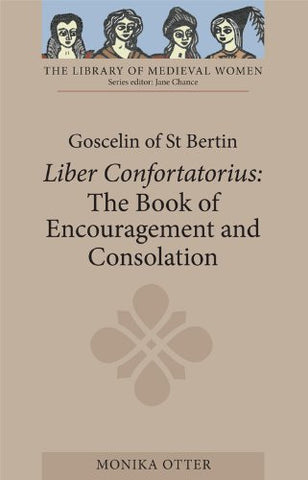 Goscelin of St. Bertin: The Book of Encouragement and Consolation (Liber Confortatorius / Library of Medieval Women)