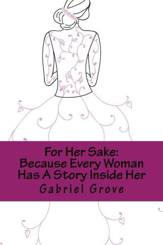 For Her Sake: Because Every Woman Has A Story Inside Her