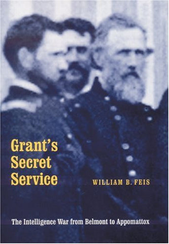 Grant's Secret Service: The Intelligence War from Belmont to Appomattox