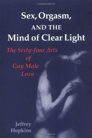 Sex, Orgasm, and the Mind of Clear Light: The Sixty-four Arts of Gay Male Love