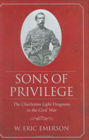 Sons of Privilege: The Charleston Light Dragoons in the Civil War (Civil War Sesquicentennial Edition) (Civil War Sesquicentennial Edition (Univer
