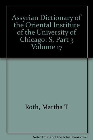 Assyrian Dictionary of the Oriental Institute of the University of Chicago, Volume 17, S, Part 3
