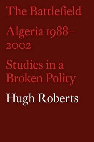 The Battlefield: Algeria 1988-2002: Studies in a Broken Polity