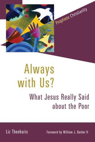 Always with Us?: What Jesus Really Said about the Poor (Prophetic Christianity Series (PC))