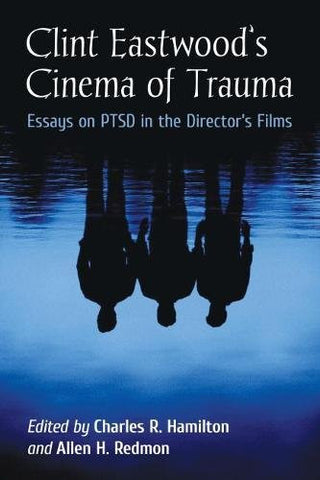 Clint Eastwood's Cinema of Trauma: Essays on Ptsd in the Director's Films
