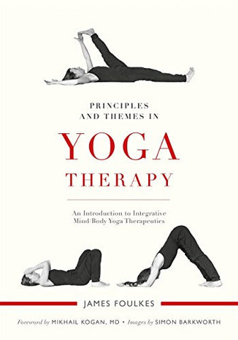 Principles and Themes in Yoga Therapy: An Introduction to Integrative Mind/Body Yoga Therapeutics