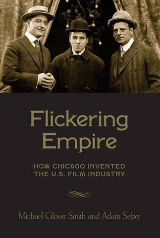 Flickering Empire: How Chicago Invented the U.S. Film Industry