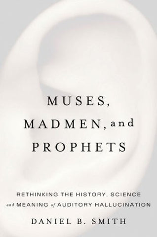 Muses, Madmen, and Prophets: Hearing Voices and the Borders of Sanity