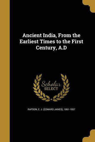 Ancient India, from the Earliest Times to the First Century, A.D