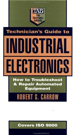 Technician's Guide to Industrial Electronics: How to Troubleshoot and Repair Automated Equipment