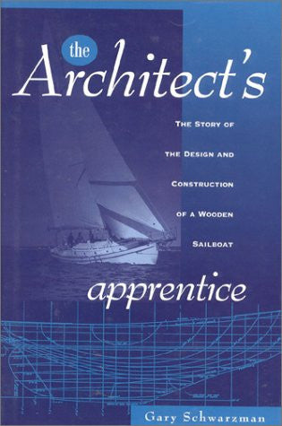The Architect's Apprentice: The Story of the Design and Construction of a Wooden Sailboat
