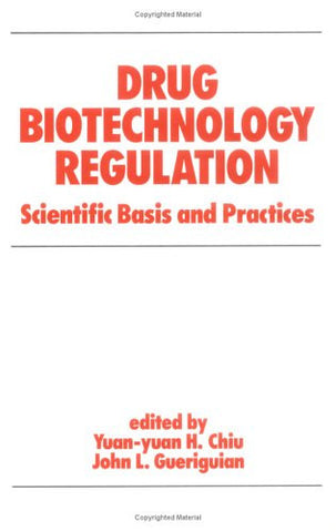Drug Biotechnology Regulation: Scientific Basis and Practices (Biotechnology and Bioprocessing)