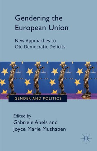 Gendering the European Union: New Approaches to Old Democratic Deficits (Gender and Politics)