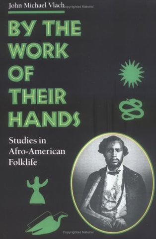 By the Work of Their Hands: Studies in Afro-American Folklife