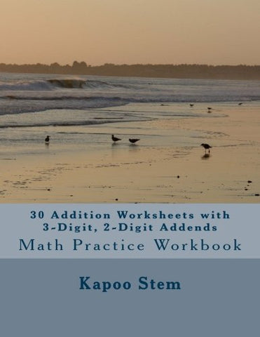 30 Addition Worksheets with 3-Digit, 2-Digit Addends: Math Practice Workbook (30 Days Math Addition Series) (Volume 25)