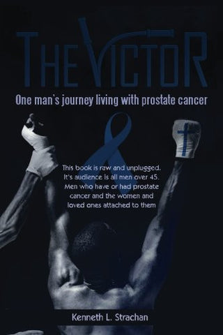 The Victor: One Man?s Journey Living with Prostate Cancer