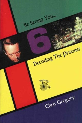 "Be Seeing You: Decoding ""The Prisoner"""