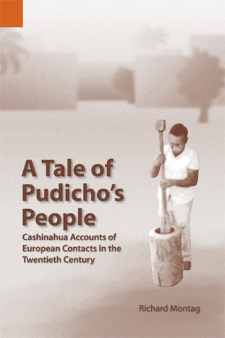 A Tale of Pudicho's People: Cashinahua Accounts of European Contact in the Twentieth Century (Publications in Ethnography, 38)
