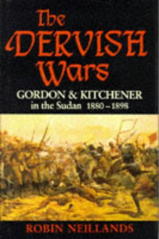 The Dervish Wars: Gordon and Kitchener in the Sudan, 1880-98