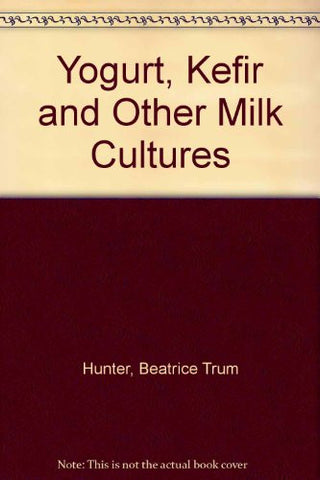 Beatrice Trum Hunter's Fact Book on Yogurt Keifir and Other Milk Cultures
