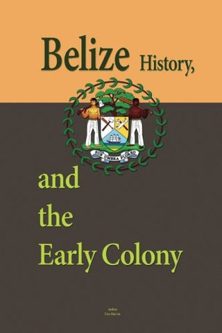 Belize History, and the Early Colony: Ancient Mayan Civilization, Slavery in the Settlement, 1794-1838, The Society and Its Environment, Cultural