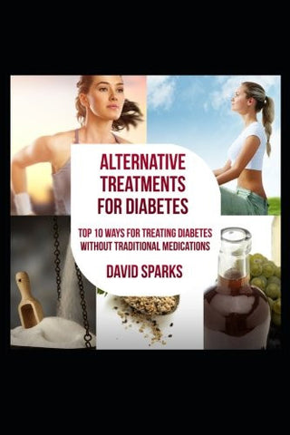 Diabetes: Alternative Therapies for Diabetes: Top 10 Ways to Treat Diabetes without Traditional Medications (Diabetes Diet, Diabetes free, Diabete