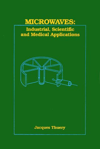 Microwaves: Industrial, Scientific, and Medical Applications (Artech House Microwave Library (Hardcover))
