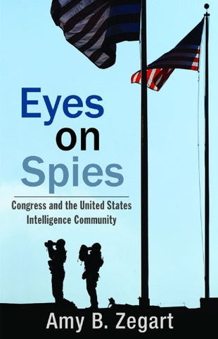 Eyes on Spies: Congress and the United States Intelligence Community (Hoover Inst Press Publication)