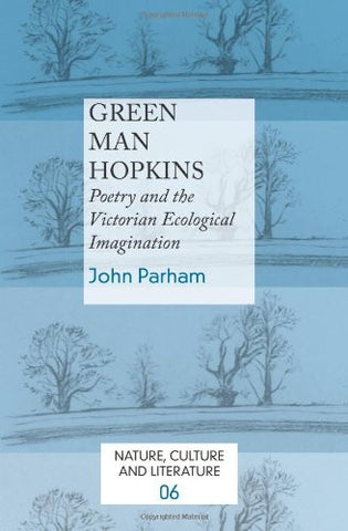 Green Man Hopkins: Poetry and the Victorian Ecological Imagination. (Nature, Culture and Literature)