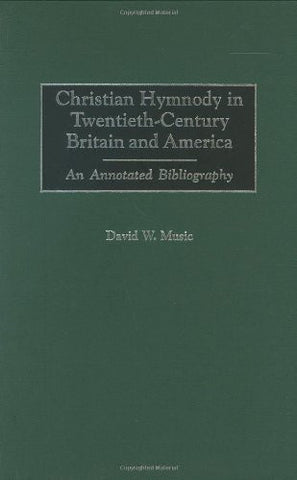 Christian Hymnody in Twentieth-Century Britain and America: An Annotated Bibliography (Bibliographies and Indexes in Religious Studies)