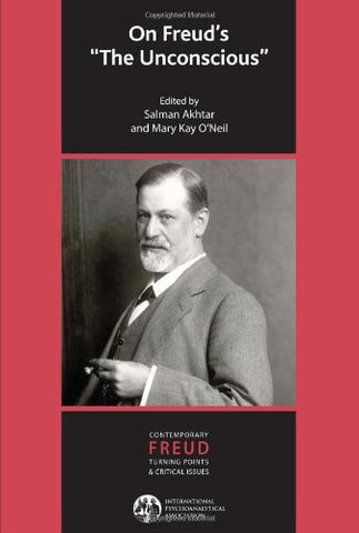 On Freud's 'The Unconscious' (IPA Contemporary Freud: Turning Points & Critical Issues)