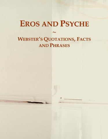 Eros and Psyche: Webster's Quotations, Facts and Phrases