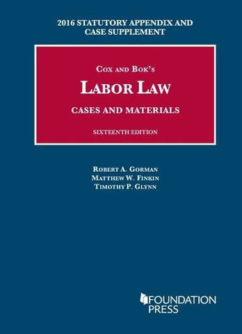 Labor Law, Cases and Materials: 2016 Statutory Appendix and Case Supplement (University Casebook Series)