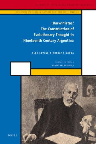 Darwinistas!: The Construction of Evolutionary Thought in Nineteenth Century Argentina (History of Science and Medicine Library / Scientific and L
