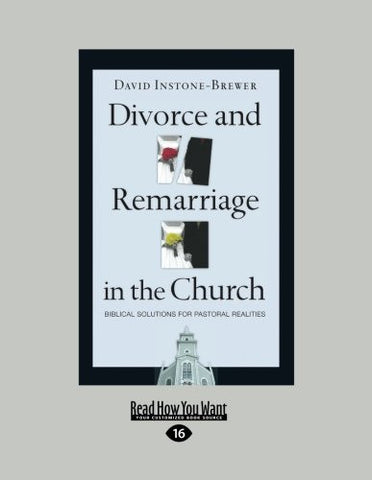 Divorce and Remarriage in the Church: Biblical Solution for Pastoral Realities