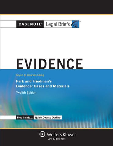 Casenote Legal Briefs: Evidence Keyed to Park and Friedman, 12th Edition (with Evidence Quick Course Outline)