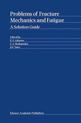 Problems of Fracture Mechanics and Fatigue: A Solution Guide