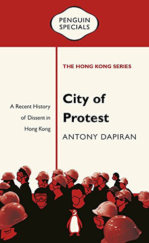 City of Protest: A Recent History of Dissent in Hong Kong (Penguin Specials: The Hong Kong Series)