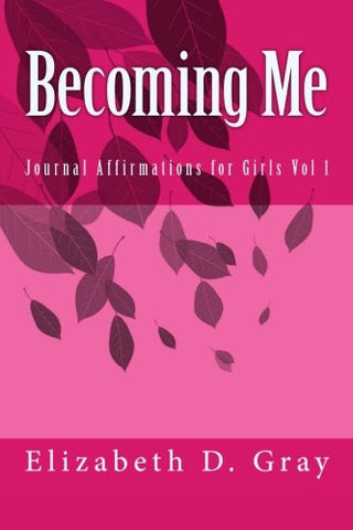 Becoming Me: Journal Affirmations for Girls Vol 1 (Volume 1)