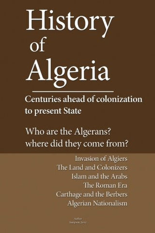 History of Algeria, Centuries ahead of colonization to present State: Who are the Algerians? Where are they from?